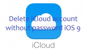 How to Sign Out / Delete iCloud Account without Password on iOS 9